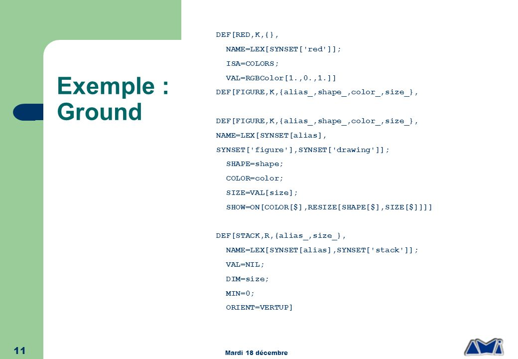 Exemple : Ground DEF[RED,K,{}, NAME=LEX[SYNSET[ red ]]; ISA=COLORS;